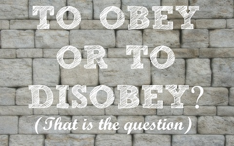 To obey or disobey that is the question